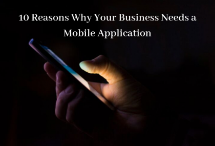 10 Reasons Why Your Business Needs a Mobile Application