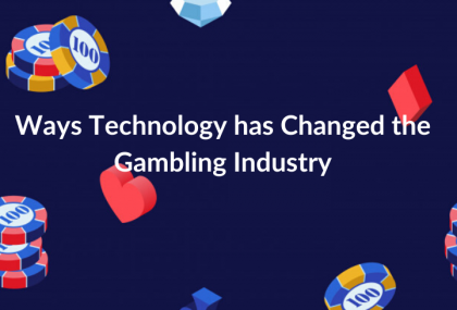 Ways Technology has Changed the Gambling Industry