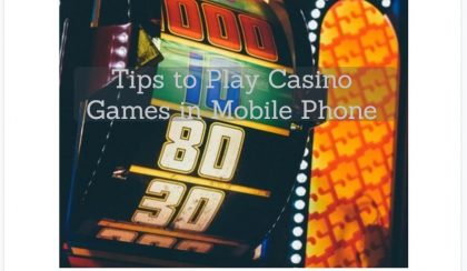 Tips to Play Casino Games in Mobile Phone