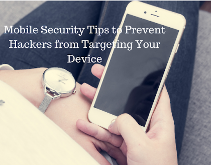 8 Mobile Security Tips To Prevent Hackers from Targeting Your Device