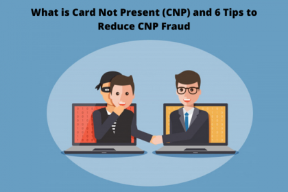 What is Card Not Present (CNP) and 6 Tips to Reduce CNP Fraud